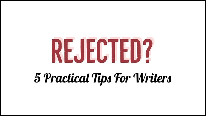 5 Practical Tips For Writers Who've Been Rejected