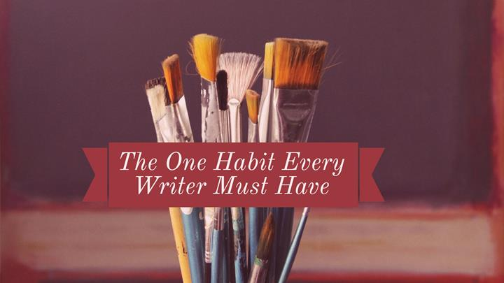 The One Habit Every Writer Must Have