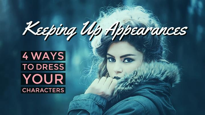 Keeping Up Appearances - 4 Ways To Dress Your Characters