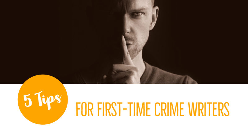 5 Fabulous Tips For First-Time Crime Writers