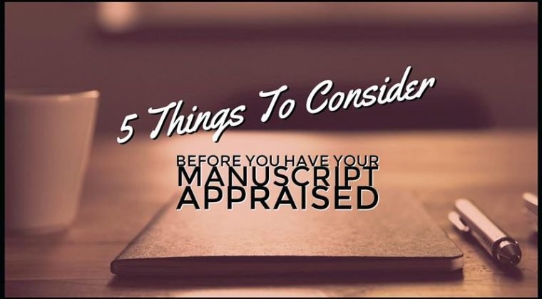 5 Things To Consider Before You Have Your Manuscript Appraised