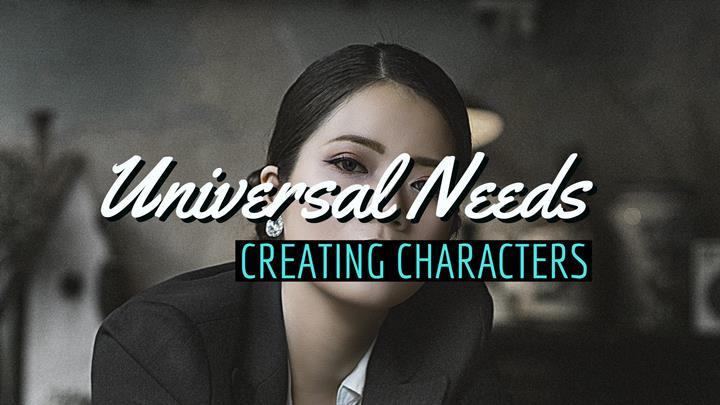Universal Needs - Creating Characters