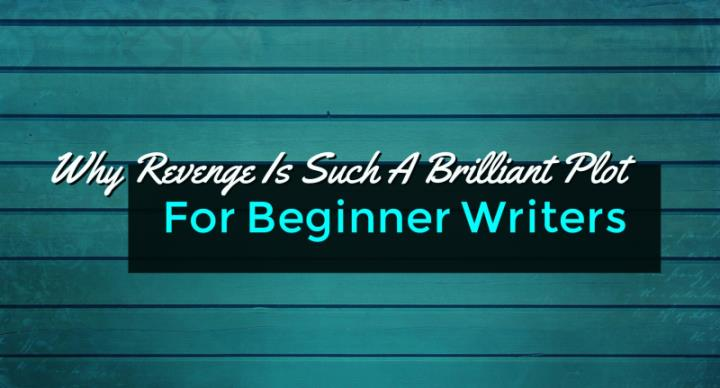 Why Revenge Is Such A Brilliant Plot For Beginner Writers