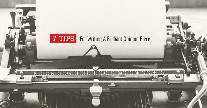 7 Tips For Writing A Brilliant Opinion Piece