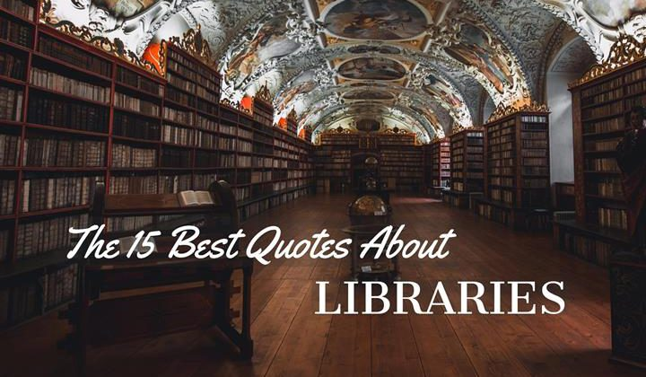 The 15 Best Quotes About Libraries