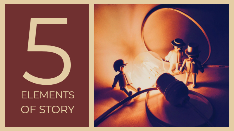 The 5 Elements Of Story