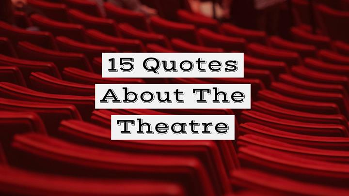 15 Quotes About The Theatre