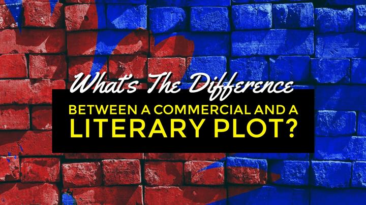 The Difference Between A Commercial And A Literary Plot