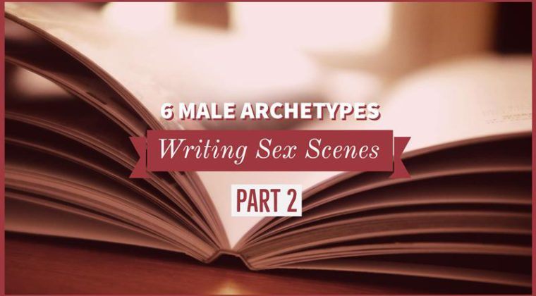 Writing Sex Scenes – 6 Male Archetypes