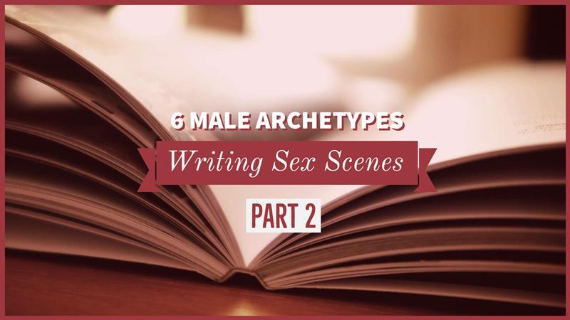 Writing Sex Scenes – 6 Male Archetypes
