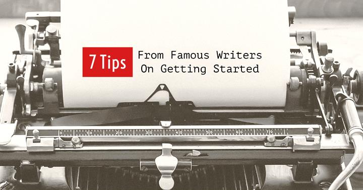 7 Tips From Famous Writers On Getting Started