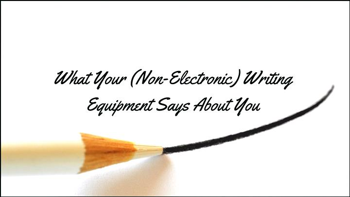 What Your Writing Equipment Says About You