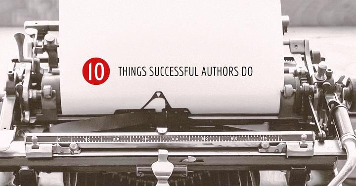 10 Things Successful Authors Do
