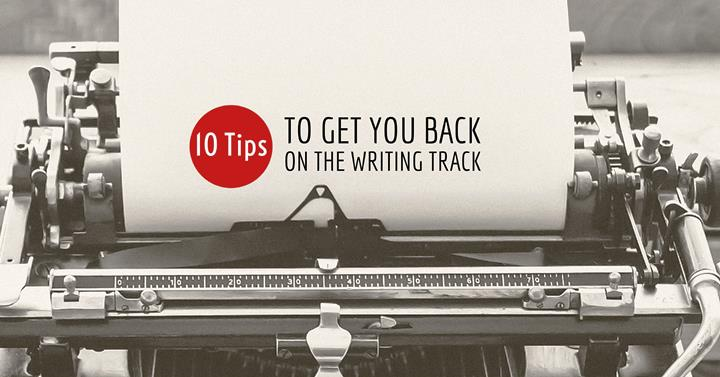 10 Tips To Get You Back On The Writing Track