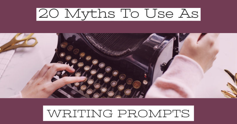 20 Myths To Use As Writing Prompts