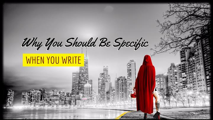 Why You Should Be Specific When You Write