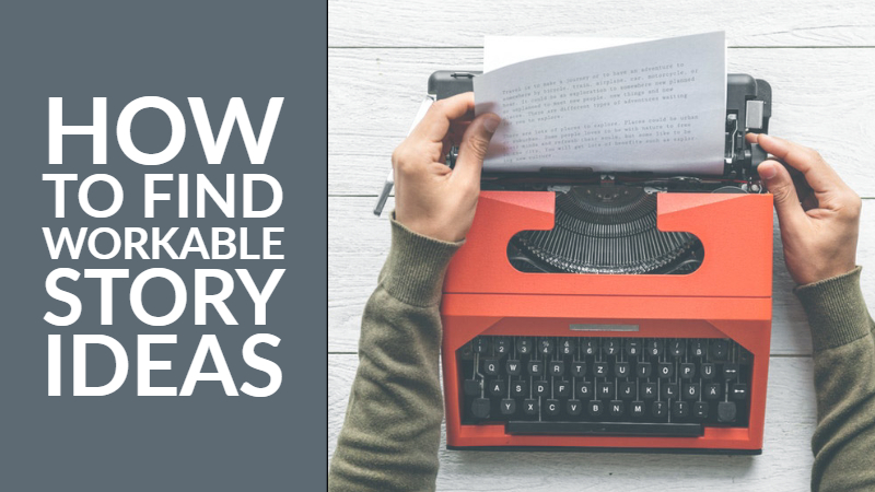 How To Find Workable Story Ideas
