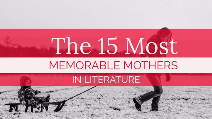 The 15 Most Memorable Mothers In Literature