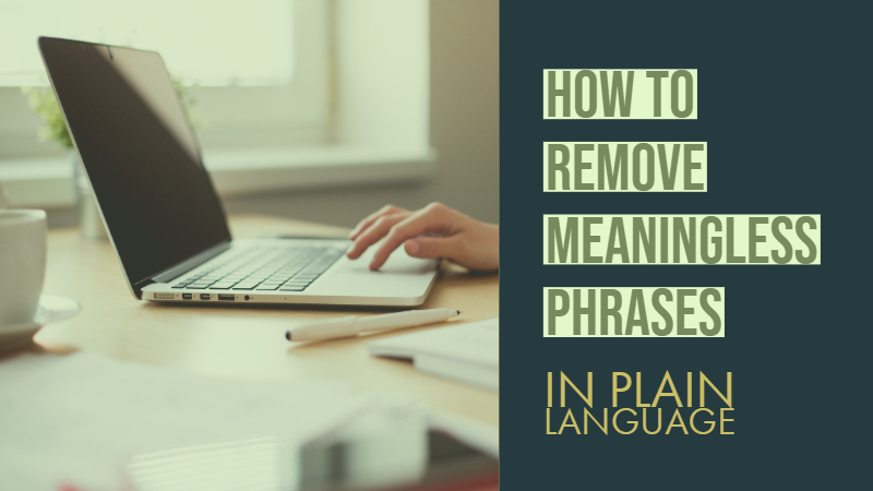 Writing In Plain Language – How To Remove Meaningless Phrases