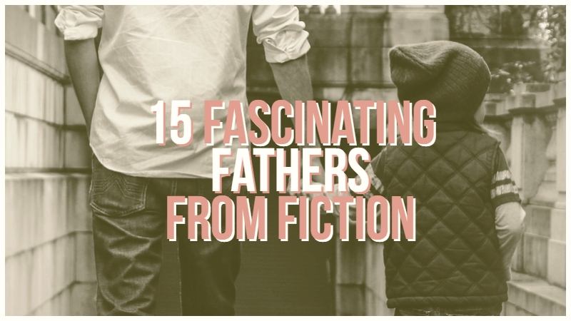 15 Fascinating Fathers In Fiction