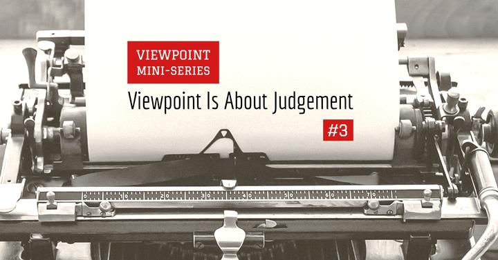 Viewpoint Is About Judgement