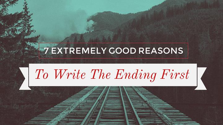 7 Extremely Good Reasons To Write The Ending First