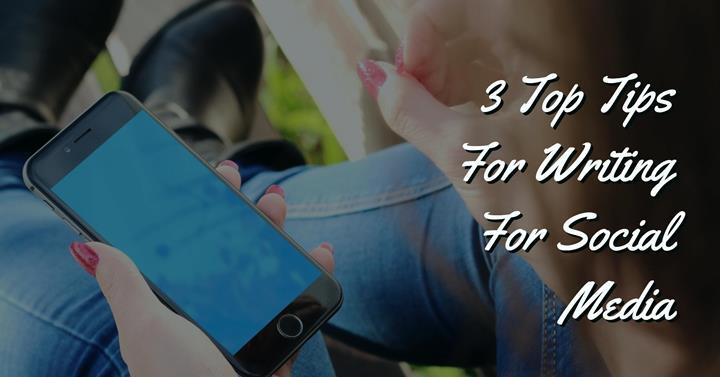 3 Top Tips For Writing For Social Media
