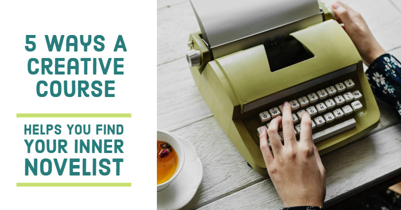 5 Ways A Creative Course Helps You Find Your Inner Novelist