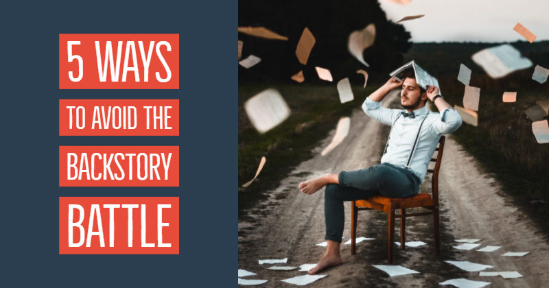 5 Ways To Avoid The Backstory Battle