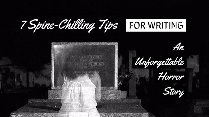 7 Spine-Chilling Tips For Writing An Unforgettable Horror Story
