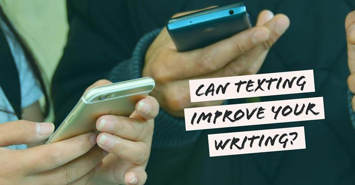 Can Texting Improve Your Writing?