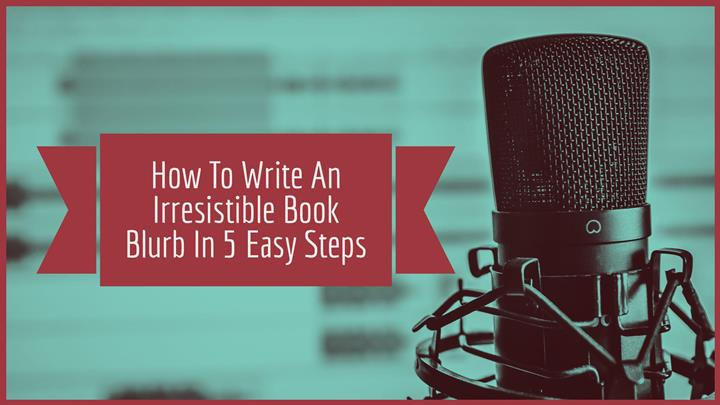 How To Write An Irresistible Book Blurb In 5 Easy Steps