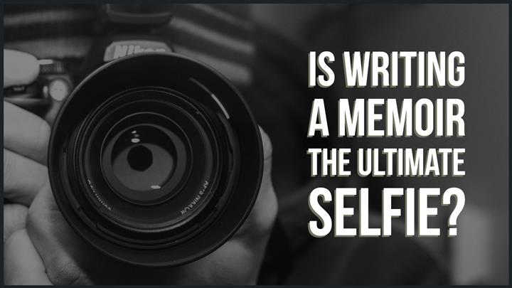 Why Writing A Memoir Is The Ultimate Selfie