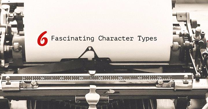 6 Fascinating Fictional Character Types