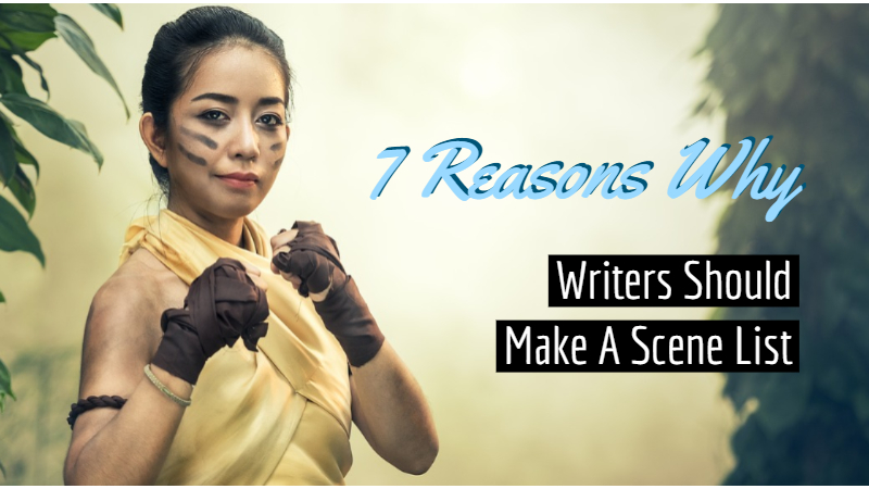 7 Reasons Why Writers Should Make A Scene List