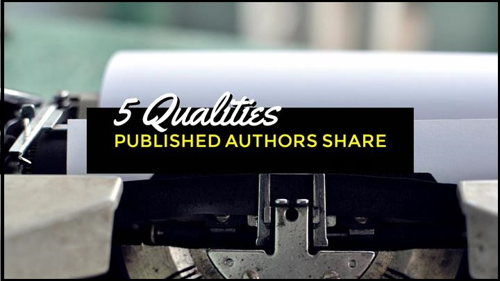 The 5 Qualities Published Authors Share