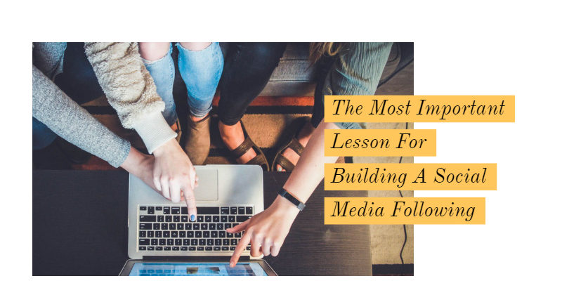The Most Important Lesson For Building A Social Media Following
