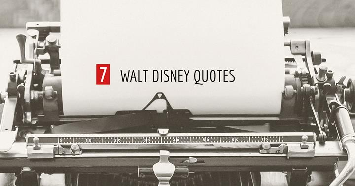 7 Quotes For Writers From Walt Disney