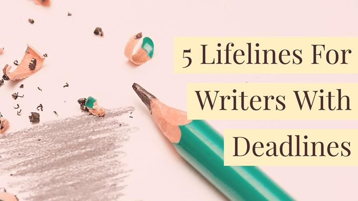 5 Lifelines For Writers With Deadlines