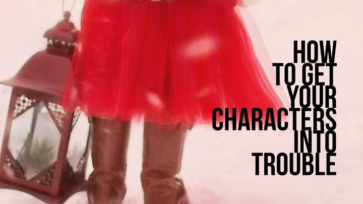 How To Get Your Characters Into Trouble