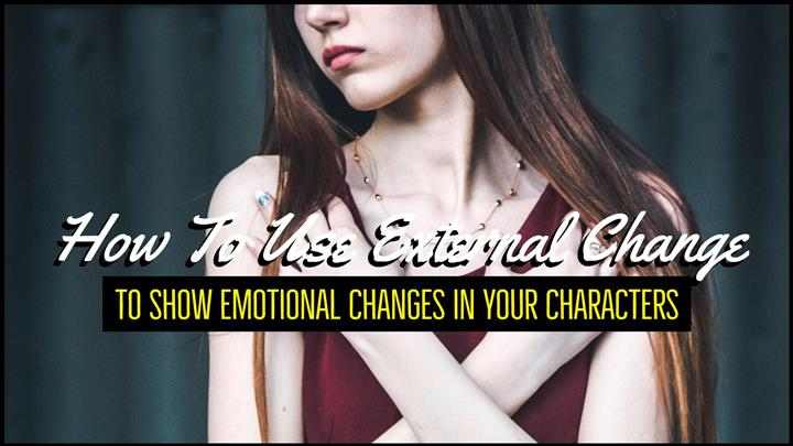 How To Use External Change To Show Emotional Changes In Your Characters