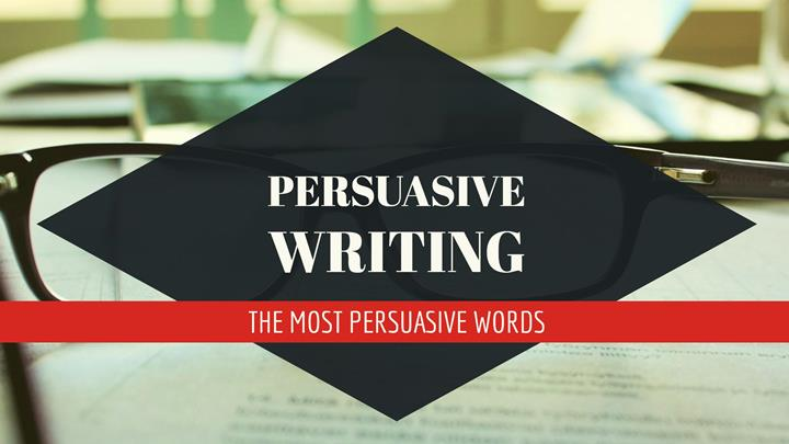 Persuasive Writing - The Most Persuasive Words