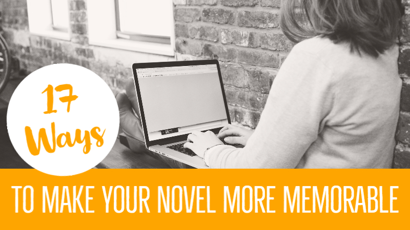 17 Ways To Make Your Novel More Memorable