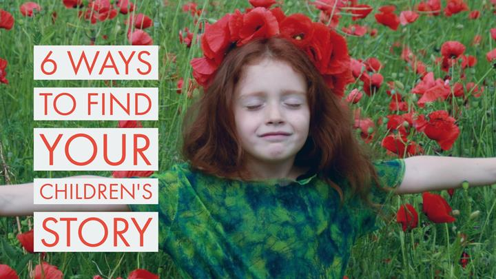 6 Ways To Find The Children's Story Only You Can Tell