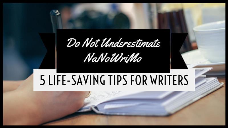 5 Life-Saving Tips For NaNoWriMo Writers