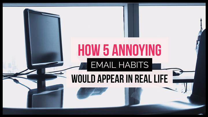 How 5 Annoying Email Habits Would Appear In Real Life