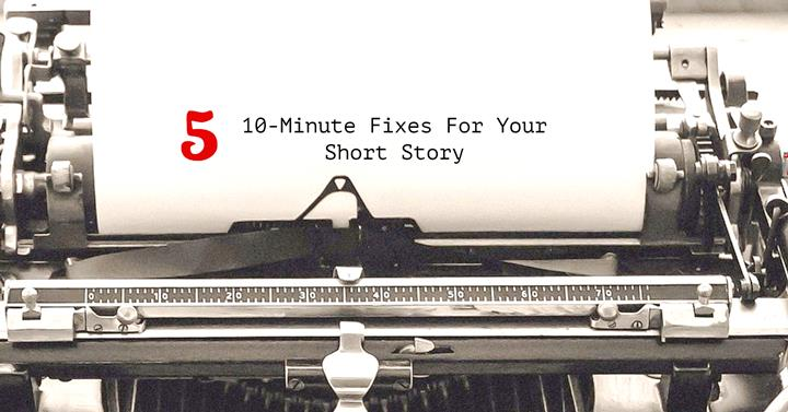 How To Fix Your Short Story In 10 Minutes