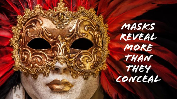 why masks reveal more than they conceal