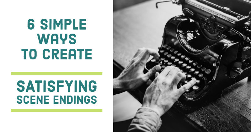 6 Simple Ways To Create Satisfying Scene Endings