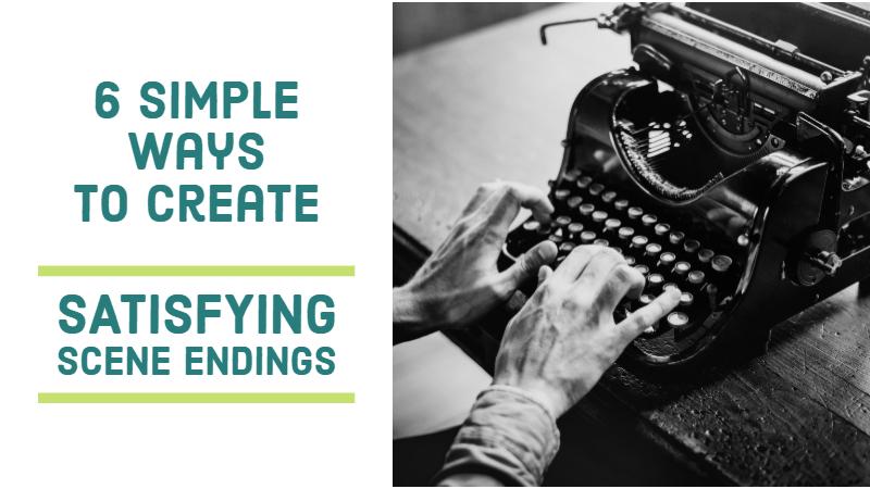 6 Simple Ways To Create Satisfying Scene Endings